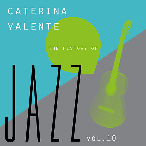Play & Download The History of Jazz Vol. 10 by Caterina Valente | Napster