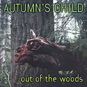 Play & Download Out Of The Woods by Autumn's Child | Napster