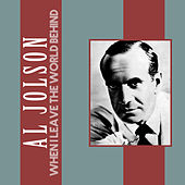 When I Leave the World Behind by Al Jolson