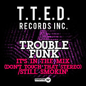 Play & Download It's in the Mix (Don't Touch That Stereo) / Still Smokin' by Trouble Funk | Napster