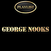 Play & Download George Nooks Playlist by George Nooks | Napster