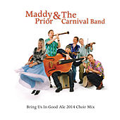 Play & Download Bring Us in Good Ale 2014 Choir Mix by Maddy Prior | Napster