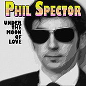 Under the Moon of Love von Phil Spector