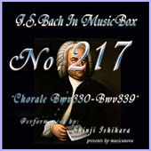 Play & Download Bach In Musical Box 217 / Chorale, BWV 330 - BWV 339 by Shinji Ishihara | Napster