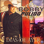 Play & Download Dias de Ayer by Bobby Pulido | Napster