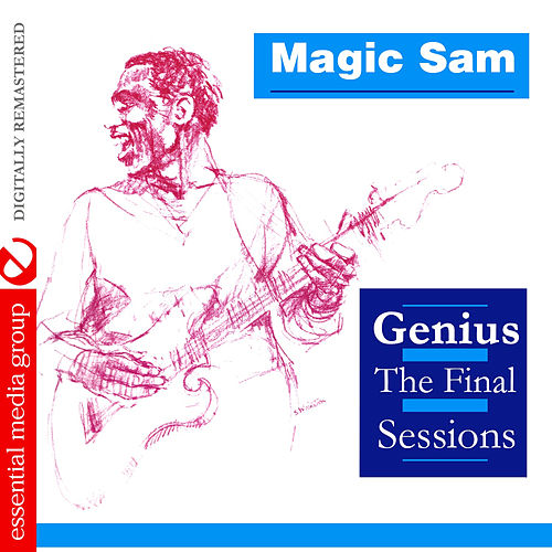 Play & Download Genius - The Final Sessions (Digitally Remastered) by Magic Sam | Napster