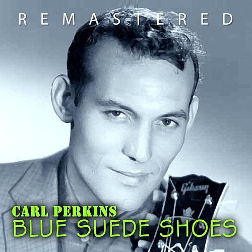 Play & Download Blue Suede Shoes by Carl Perkins | Napster