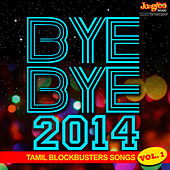 Play & Download Bye Bye 2014 - Tamil Blockbusters Songs of Year, Vol. 1 by Various Artists | Napster
