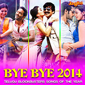 Bye Bye 2014 - Telugu Blockbusters Songs of the Year by Various Artists
