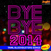 Bye Bye 2014 - Tamil Blockbusters Songs, Vol. 2 by Various Artists