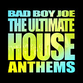 BadBoyJoe's Ultimate House Anthems (Nonstop DJ Mix) by Various Artists