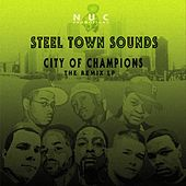 Steel Town Sounds And N.U.C. Promotions Presents City Of Champions: The Remix Lp by Various Artists