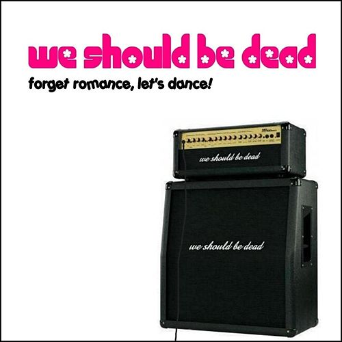 Play & Download Forget Romance, Lets Dance! by We Should Be Dead | Napster
