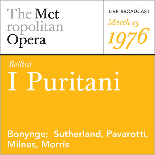 Play & Download Bellini: I Puritani (March 13, 1976) by Metropolitan Opera | Napster