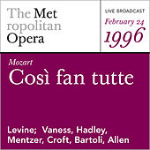 Play & Download Mozart: Cosi fan tutte (February 24, 1996) by Metropolitan Opera | Napster