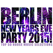 Play & Download Berlin New Years Eve Party 2015! by Various Artists | Napster