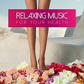 Play & Download Relaxing Music for Your Health by Various Artists | Napster