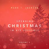 Play & Download Spending Christmas in His Presence Instrumental Vol. 2 by Mark T. Jackson | Napster