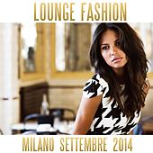 Play & Download Lounge Fashion Milano Settembre 2014 by Various Artists | Napster