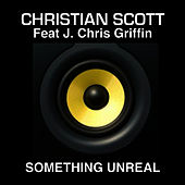Play & Download Something Unreal by Christian Scott | Napster