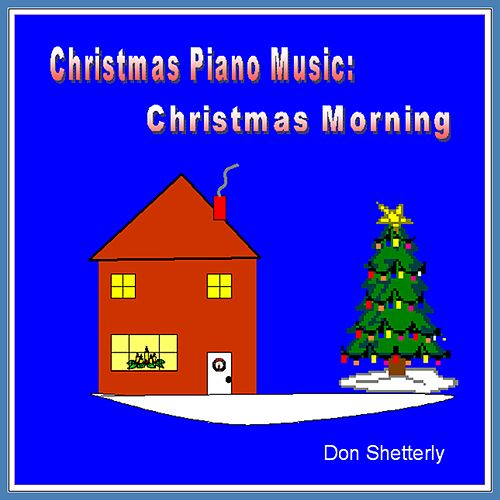 Play & Download Christmas Piano Music:  Christmas Morning by Don Shetterly | Napster