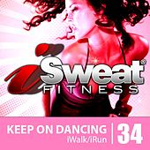 iSweat Fitness Music Vol. 34:  Keep On Dancing (124 BPM For Running, Walking, Elliptical, Treadmill, Aerobics, Workout) by Various Artists