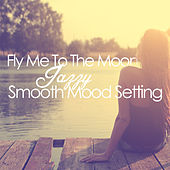 Play & Download Fly Me to the Moon: Jazzy Smooth Mood Setting by Various Artists | Napster