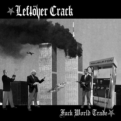 Play & Download Fuck World Trade (Reissue) by Leftover Crack | Napster