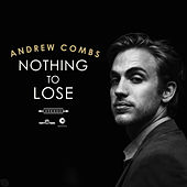 Play & Download Nothing to Lose by Andrew Combs | Napster