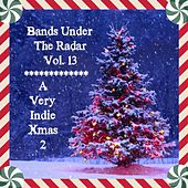 Play & Download Bands Under the Radar, Vol. 13: A Very Indie Xmas 2 by Various Artists | Napster