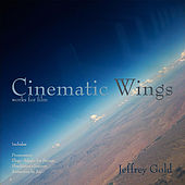Play & Download Cinematic Wings: Works for Film by Jeffrey Gold | Napster