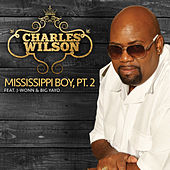 Play & Download Mississippi Boy, Pt. 2 (feat. J-Wonn & Big Yayo) by Charles Wilson | Napster
