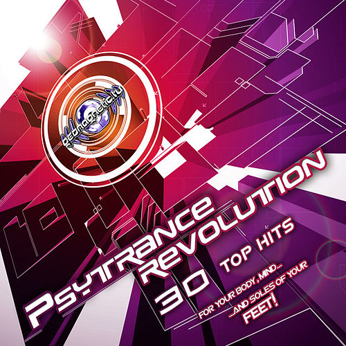 PsyTrance Revolution (30 Top Hits for your Body mind & soles of Your Feet) by Various Artists