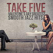 Play & Download Take Five: Valentine's Day Greatest Smooth Jazz Hits by Various Artists | Napster