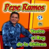 Play & Download Vuelve el Rey de la Chilena by Pepe Ramos | Napster