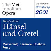 Humperdinck: Hansel und Gretel (December 29, 2001) by Metropolitan Opera