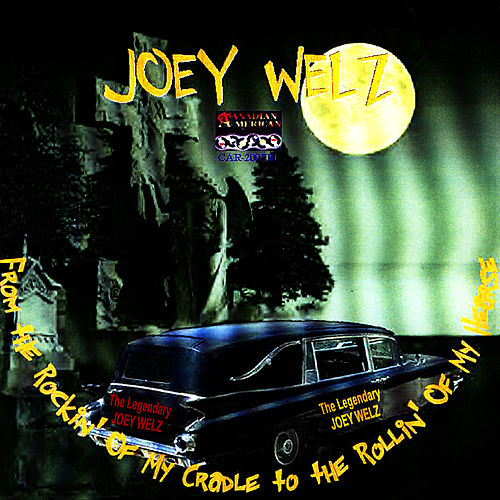 From The Rockin' Of My Cradle To The Rollin' Of My Hearse by Joey Welz