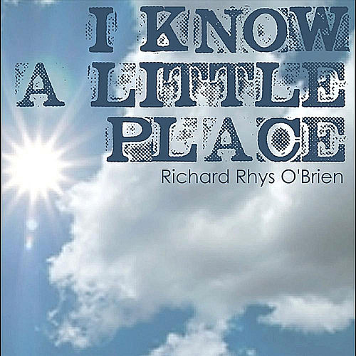 Play & Download I Know a Little Place by Richard Rhys O'Brien | Napster