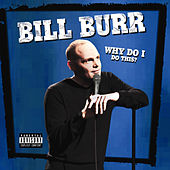 Play & Download Why Do I Do This by Bill Burr | Napster