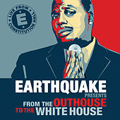 Play & Download Earthquake Presents from the Outhouse to the Whitehouse by Various Artists | Napster