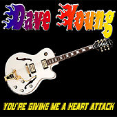 Play & Download You're Giving Me A Heart Attack by Dave Young | Napster