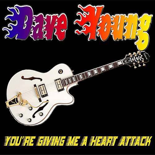 You're Giving Me A Heart Attack by Dave Young