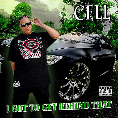 I Got to Get Behind That by Cell