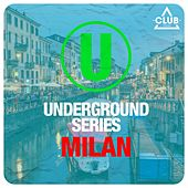 Play & Download Underground Series Milan by Various Artists | Napster