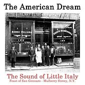 Play & Download The American Dream: The Sound of Little Italy (Feast of San Gennaro) by Various Artists | Napster