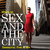 Play & Download Irma at Sex and the City (Seasons Five, Six) by Various Artists | Napster