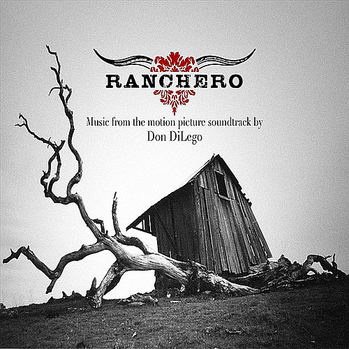 Play & Download Ranchero (Original Motion Picture Soundtrack) by Don DiLego | Napster