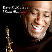 I Know About Love by Dave McMurray