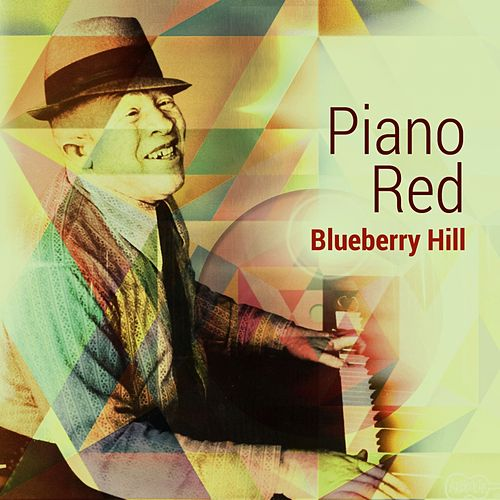 Play & Download Blueberry Hill by Piano Red | Napster