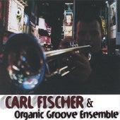 Carl Fischer & Organic Groove Ensemble by Carl Fischer